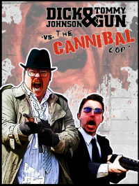 Dick Johnson & Tommygun vs. The Cannibal Cop: Based on a True Story